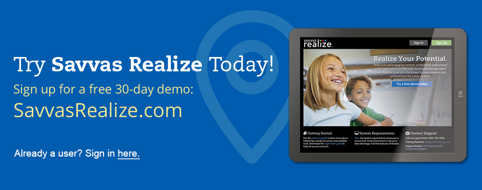 Try Savvas Realize Today! Sign up for a free 30-day demo.