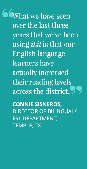 What we have seen over the last three years that we've been using [iLit] is that our English language learners have actually increased their reading levels across the district.