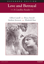 Love and Betrayal: A Catullus Reader Expanded Edition ©2012